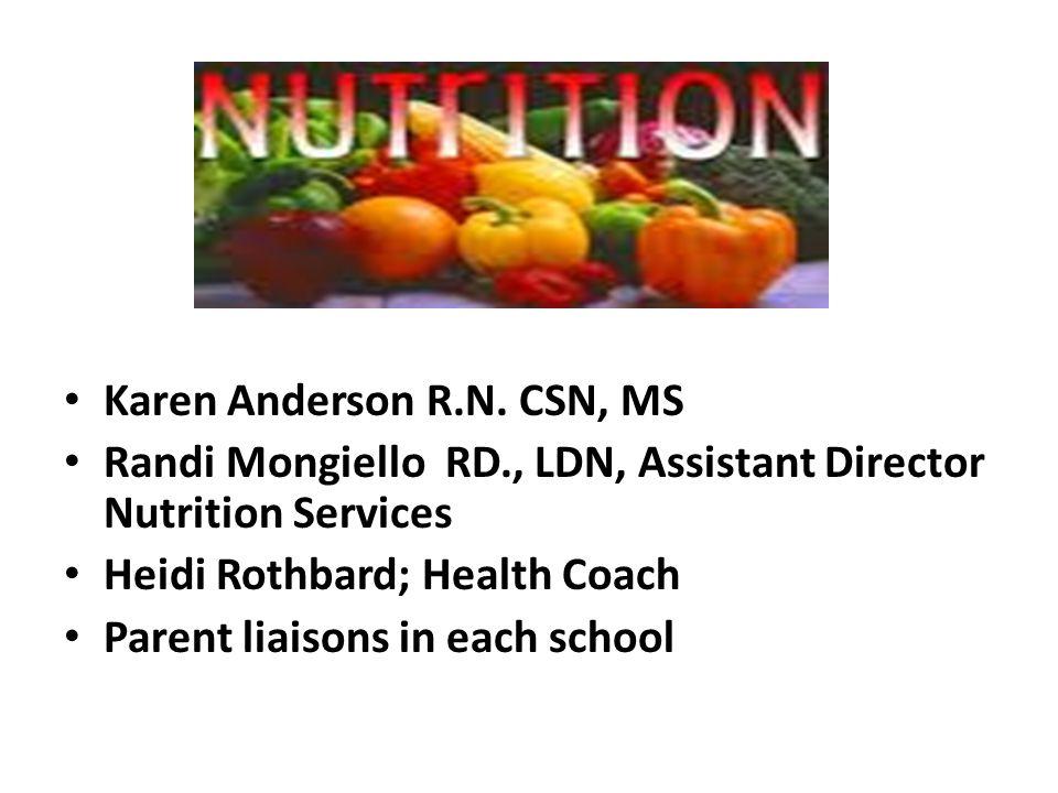 Karen Anderson R.N. CSN, MS Randi Mongiello RD., LDN, Assistant Director Nutrition Services Heidi Rothbard; Health Coach Parent liaisons in each schoo