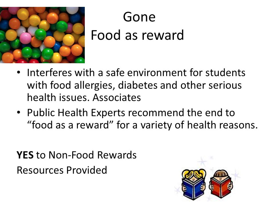 Gone Food as reward Interferes with a safe environment for students with food allergies, diabetes and other serious health issues.