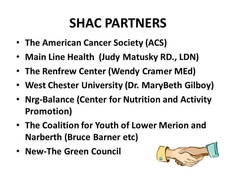 SHAC PARTNERS The American Cancer Society (ACS) Main Line Health (Judy Matusky RD., LDN) The Renfrew Center (Wendy Cramer MEd) West Chester University (Dr.