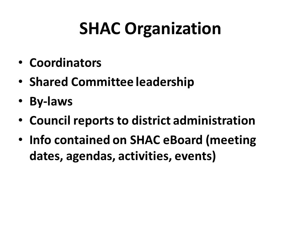 SHAC Organization Coordinators Shared Committee leadership By-laws Council reports to district administration Info contained on SHAC eBoard (meeting dates, agendas, activities, events)
