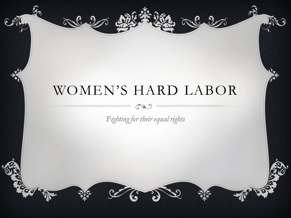 WOMEN'S HARD LABOR Fighting for their equal rights