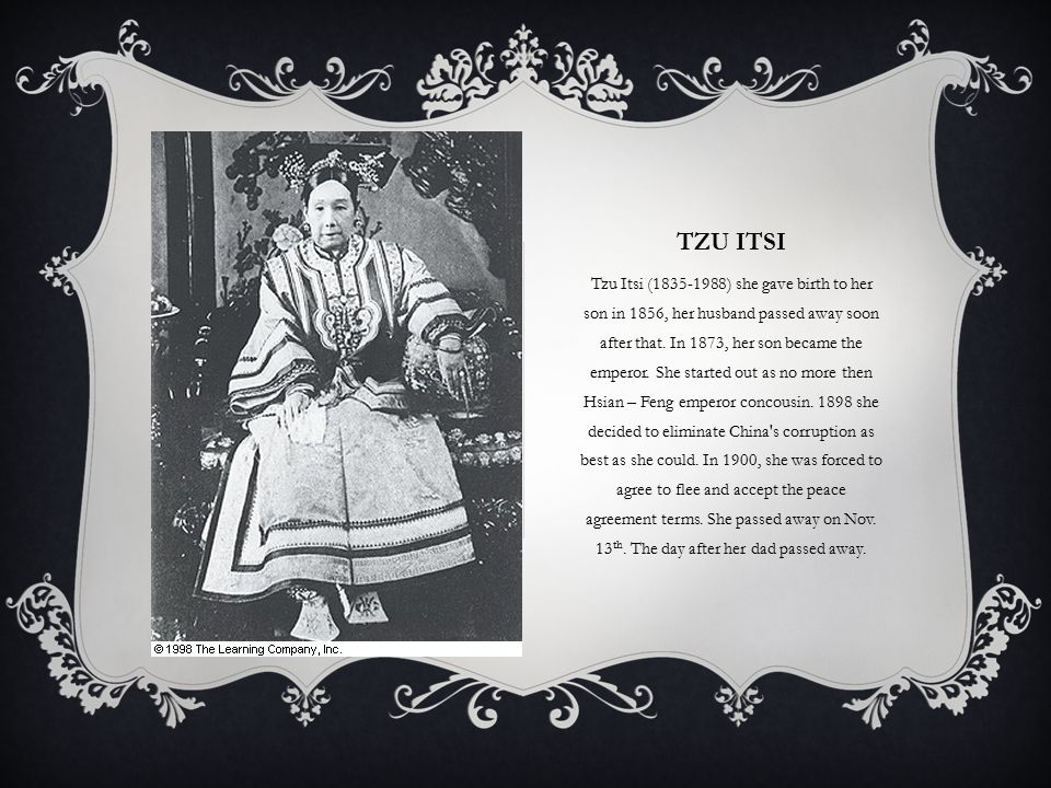 TZU ITSI Tzu Itsi (1835-1988) she gave birth to her son in 1856, her husband passed away soon after that.