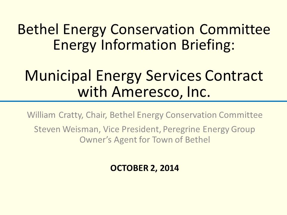 Bethel Energy Conservation Committee Energy Information Briefing: Municipal Energy Services Contract with Ameresco, Inc.