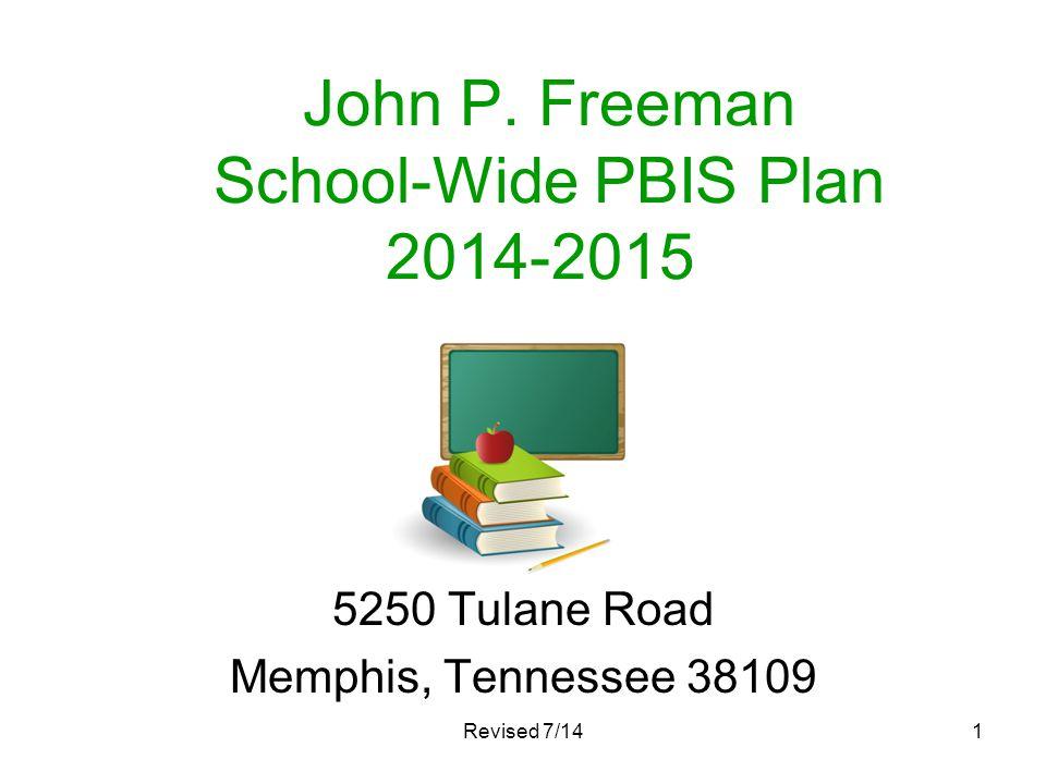 Revised 7/141 John P. Freeman School-Wide PBIS Plan 2014-2015 5250 Tulane Road Memphis, Tennessee 38109