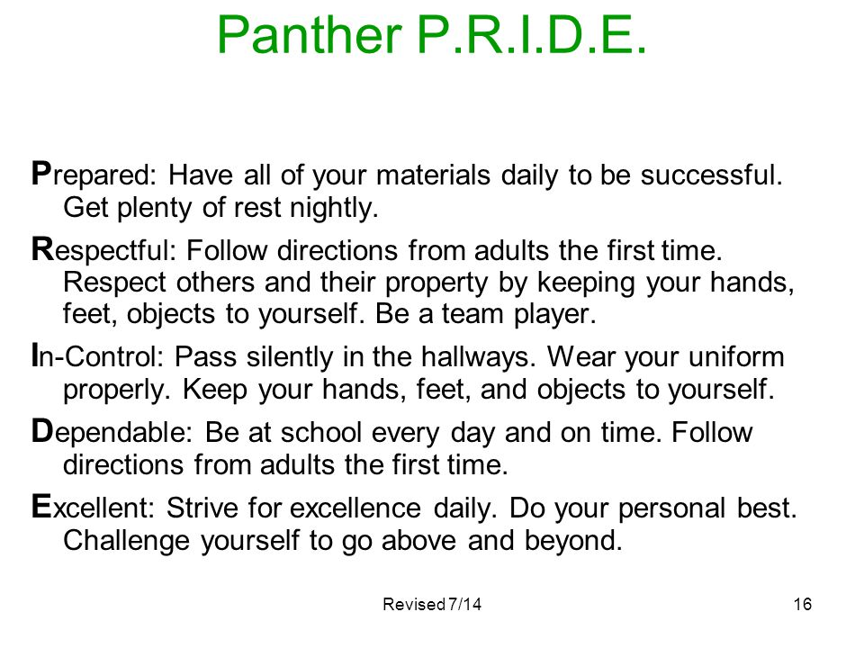 Revised 7/1416 Panther P.R.I.D.E. P repared: Have all of your materials daily to be successful. Get plenty of rest nightly. R espectful: Follow direct