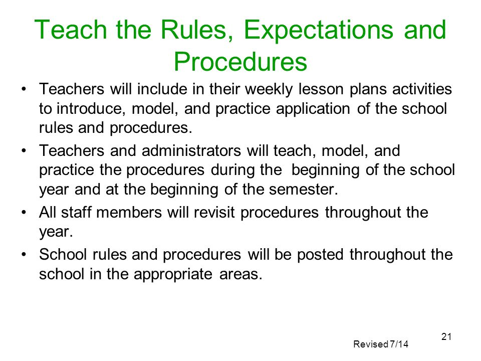 Teach the Rules, Expectations and Procedures Teachers will include in their weekly lesson plans activities to introduce, model, and practice applicati