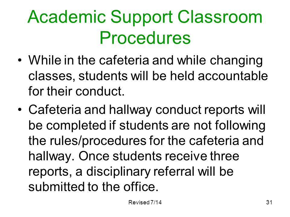 Academic Support Classroom Procedures While in the cafeteria and while changing classes, students will be held accountable for their conduct. Cafeteri