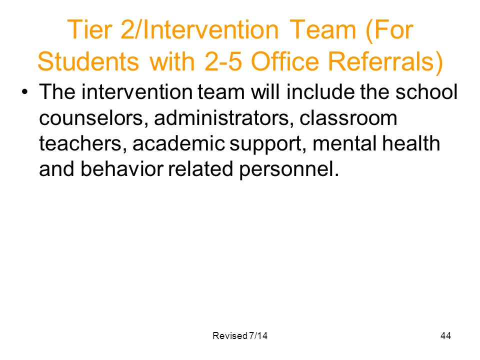 Tier 2/Intervention Team (For Students with 2-5 Office Referrals) The intervention team will include the school counselors, administrators, classroom