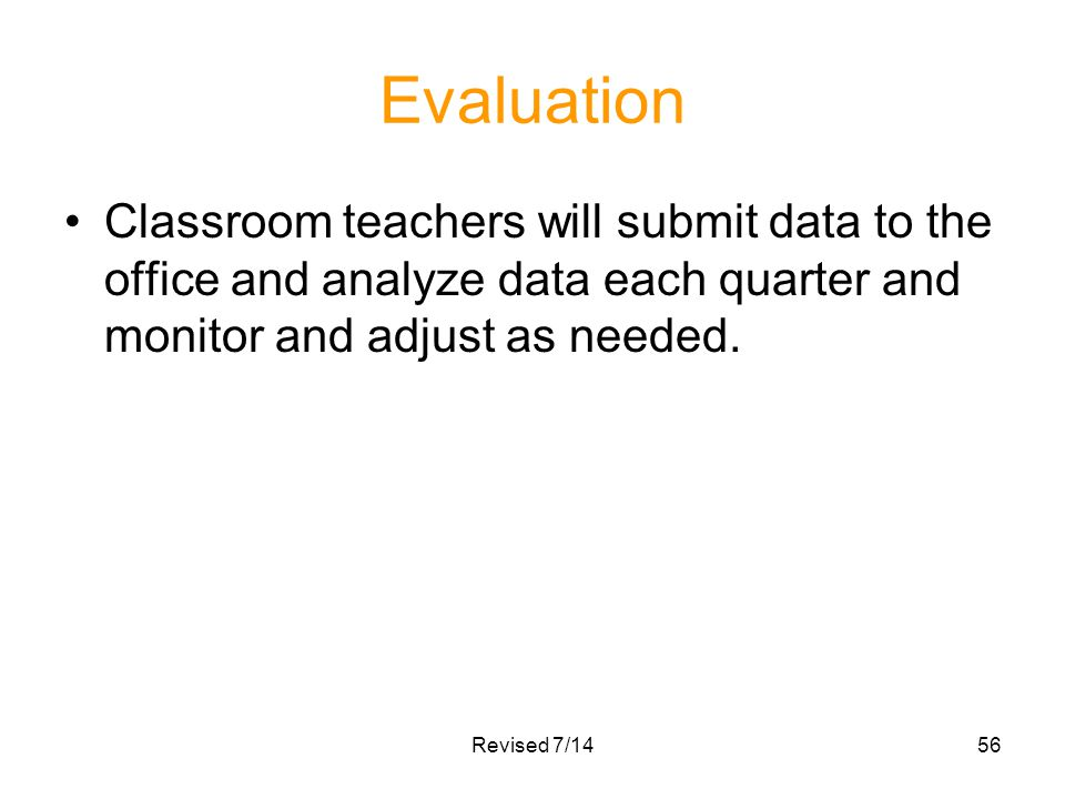 Evaluation Classroom teachers will submit data to the office and analyze data each quarter and monitor and adjust as needed. Revised 7/1456