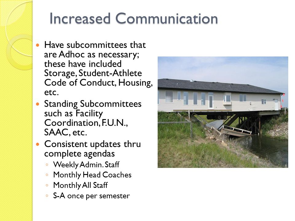Increased Communication Have subcommittees that are Adhoc as necessary; these have included Storage, Student-Athlete Code of Conduct, Housing, etc.