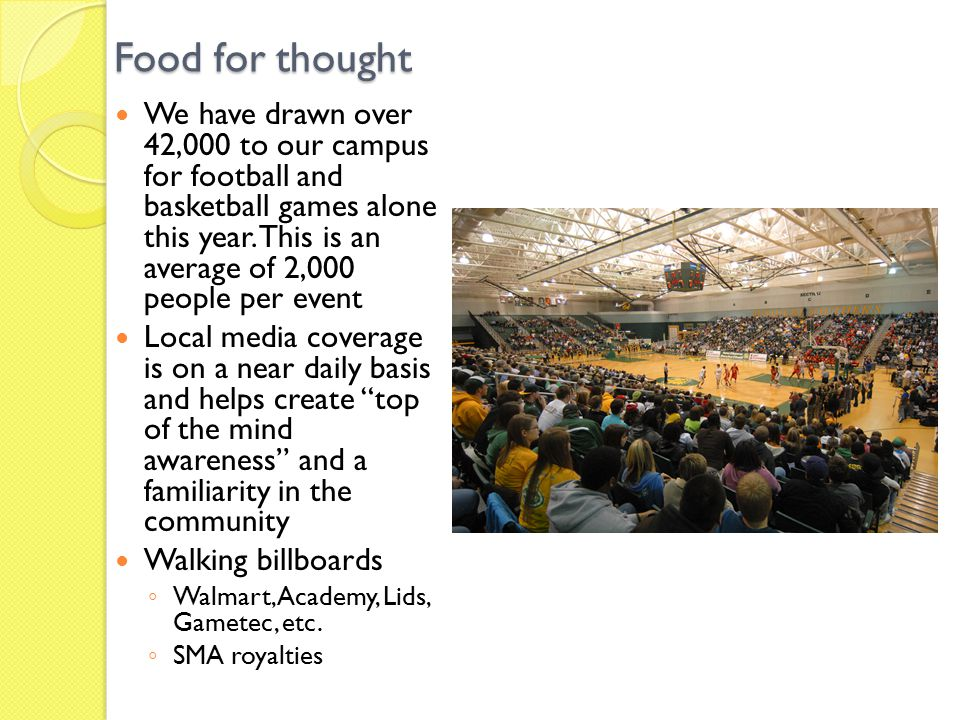 Food for thought We have drawn over 42,000 to our campus for football and basketball games alone this year.