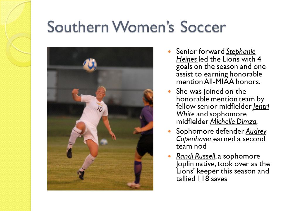 Southern Women's Soccer Senior forward Stephanie Heines led the Lions with 4 goals on the season and one assist to earning honorable mention All-MIAA honors.