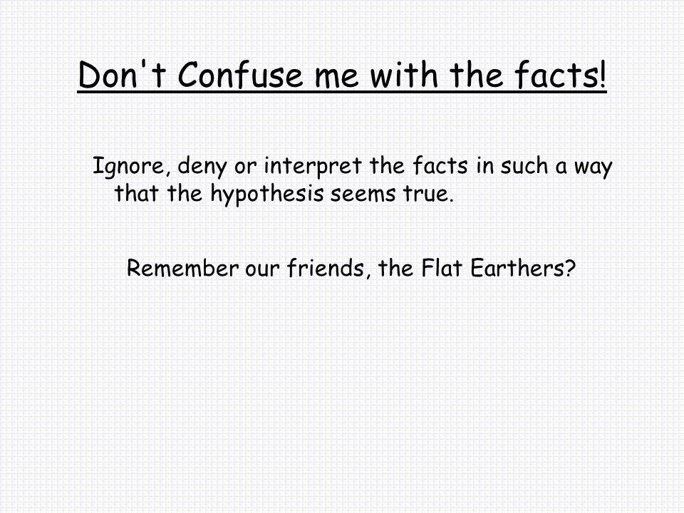 Don t Confuse me with the facts.