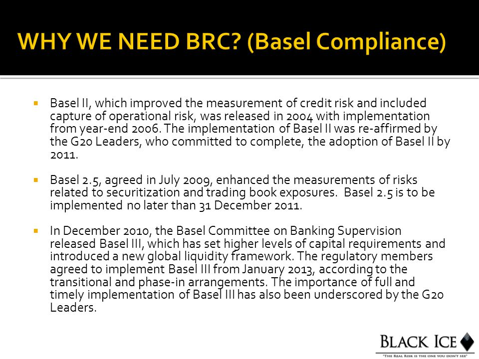  Basel II, which improved the measurement of credit risk and included capture of operational risk, was released in 2004 with implementation from year