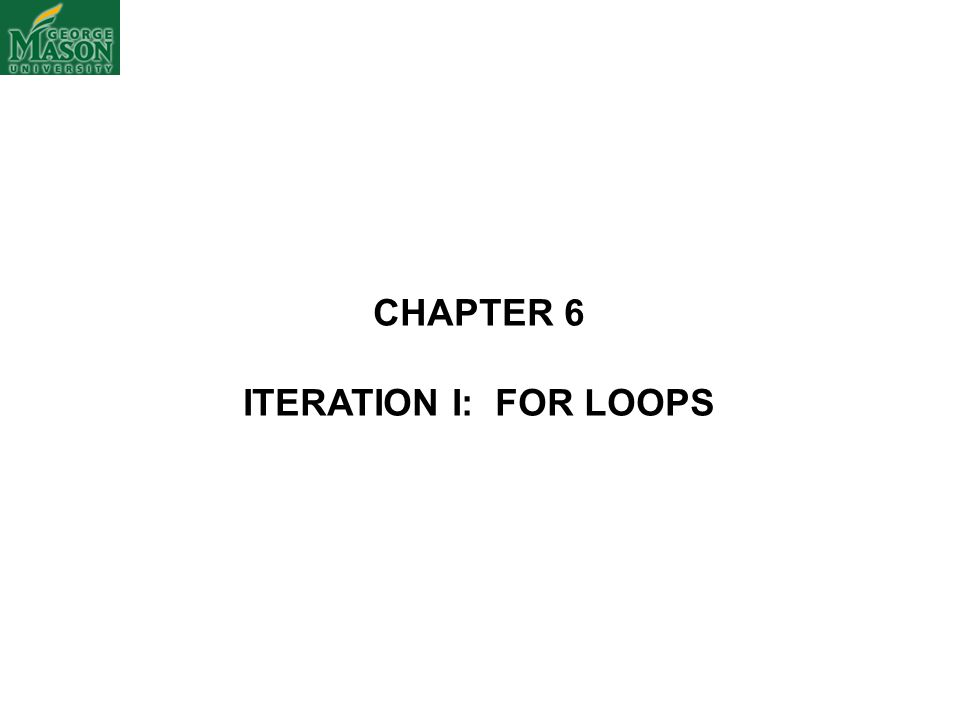 CHAPTER 6 ITERATION I: FOR LOOPS