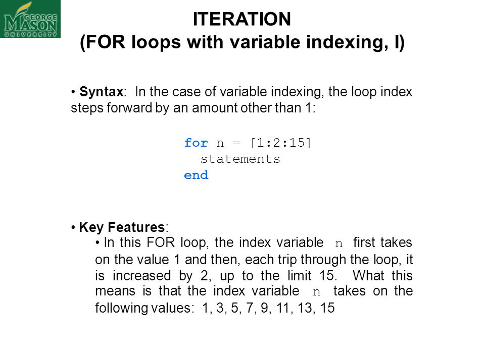 ITERATION (FOR loops with variable indexing, I) Syntax: In the case of variable indexing, the loop index steps forward by an amount other than 1: for