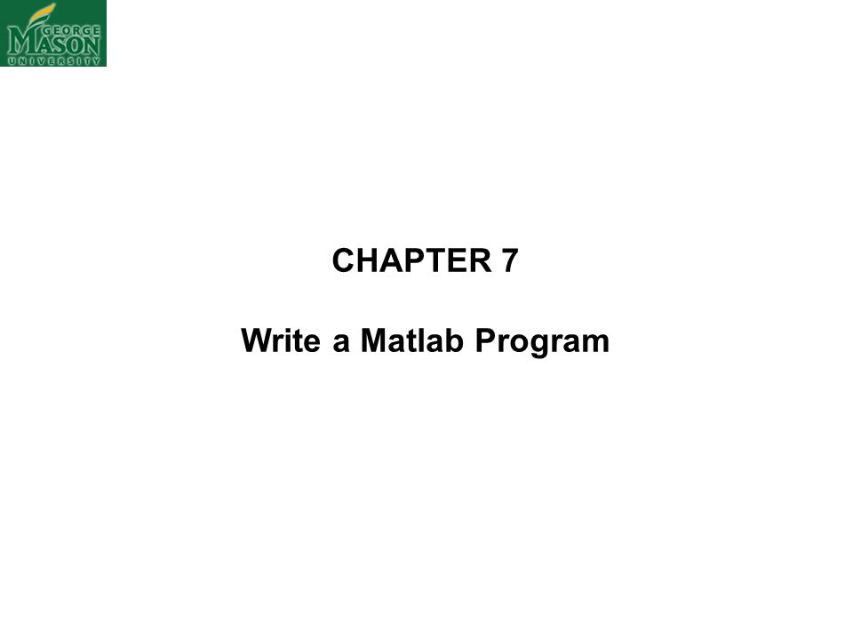 CHAPTER 7 Write a Matlab Program