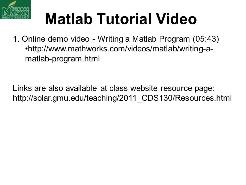 Matlab Tutorial Video 1. Online demo video - Writing a Matlab Program (05:43) http://www.mathworks.com/videos/matlab/writing-a- matlab-program.html Li
