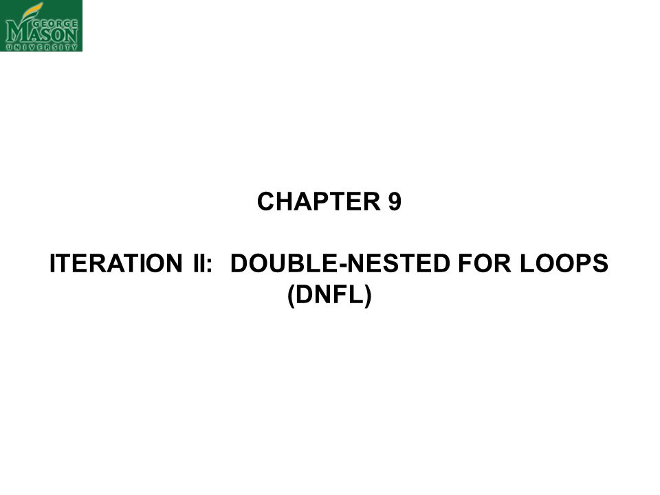 CHAPTER 9 ITERATION II: DOUBLE-NESTED FOR LOOPS (DNFL)