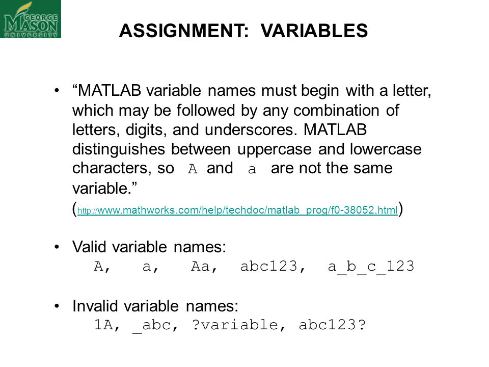 "ASSIGNMENT: VARIABLES ""MATLAB variable names must begin with a letter, which may be followed by any combination of letters, digits, and underscores. M"
