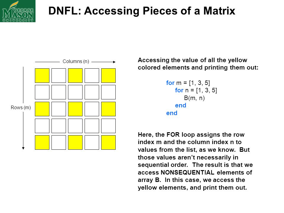 DNFL: Accessing Pieces of a Matrix Columns (n) Rows (m) Accessing the value of all the yellow colored elements and printing them out: for m = [1, 3, 5