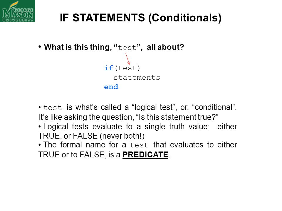 "What is this thing, "" test "", all about? if(test) statements end test is what's called a ""logical test"", or, ""conditional"". It's like asking the quest"