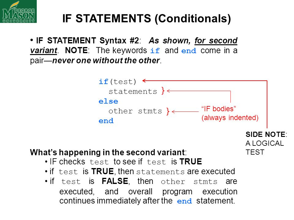IF STATEMENT Syntax #2: As shown, for second variant. NOTE: The keywords if and end come in a pair—never one without the other. if(test) statements el