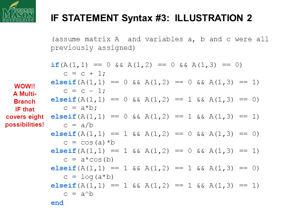 IF STATEMENT Syntax #3: ILLUSTRATION 2 (assume matrix A and variables a, b and c were all previously assigned) if(A(1,1) == 0 && A(1,2) == 0 && A(1,3)