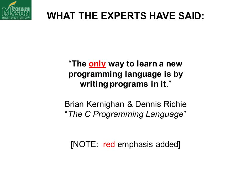 "WHAT THE EXPERTS HAVE SAID: ""The only way to learn a new programming language is by writing programs in it."" Brian Kernighan & Dennis Richie ""The C Pr"