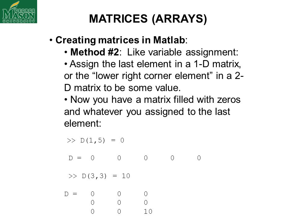 "Creating matrices in Matlab: Method #2: Like variable assignment: Assign the last element in a 1-D matrix, or the ""lower right corner element"" in a 2-"