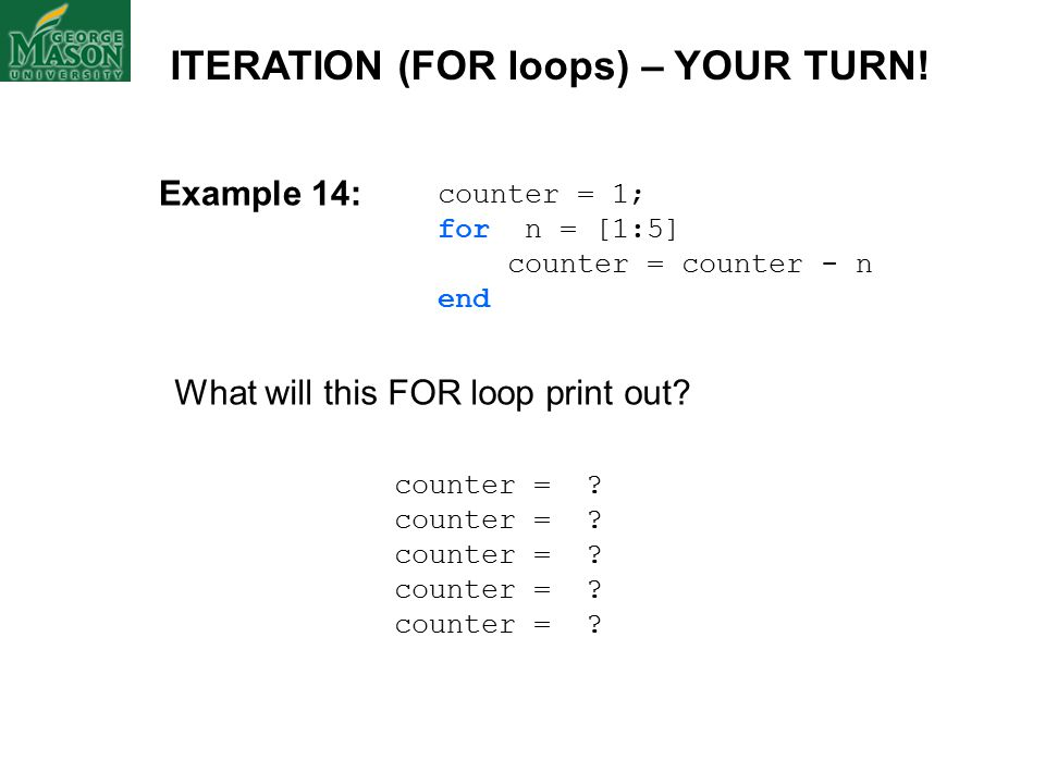 counter = 1; for n = [1:5] counter = counter - n end What will this FOR loop print out.