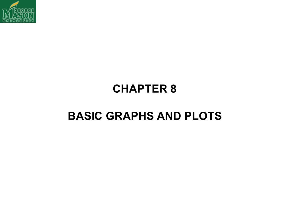 CHAPTER 8 BASIC GRAPHS AND PLOTS