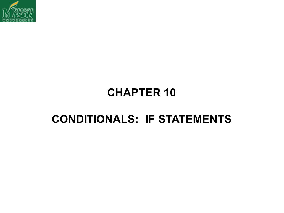 CHAPTER 10 CONDITIONALS: IF STATEMENTS