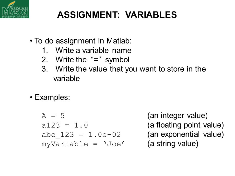 To do assignment in Matlab: 1.Write a variable name 2.