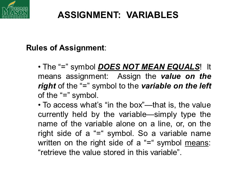 Rules of Assignment: The = symbol DOES NOT MEAN EQUALS.