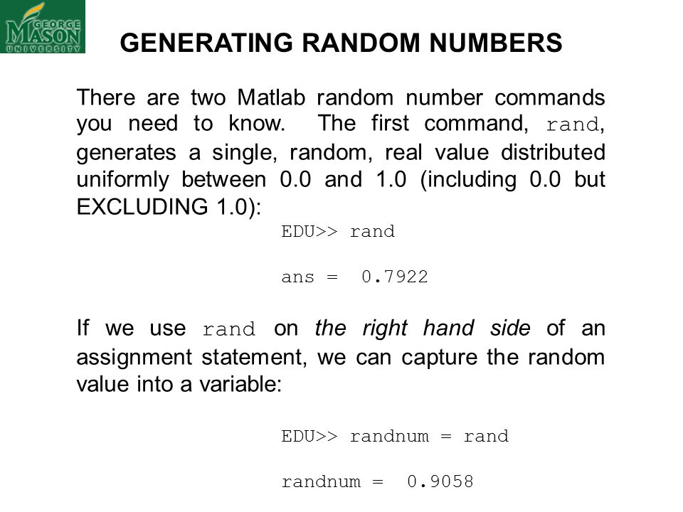 GENERATING RANDOM NUMBERS There are two Matlab random number commands you need to know.