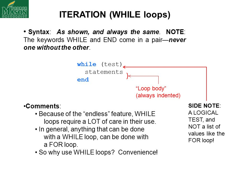 ITERATION (WHILE loops) Syntax: As shown, and always the same.