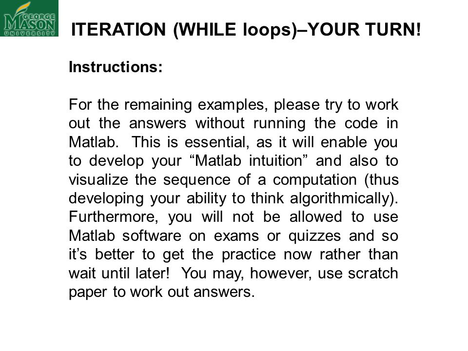 ITERATION (WHILE loops)–YOUR TURN.