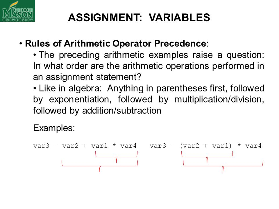 Rules of Arithmetic Operator Precedence: The preceding arithmetic examples raise a question: In what order are the arithmetic operations performed in an assignment statement.