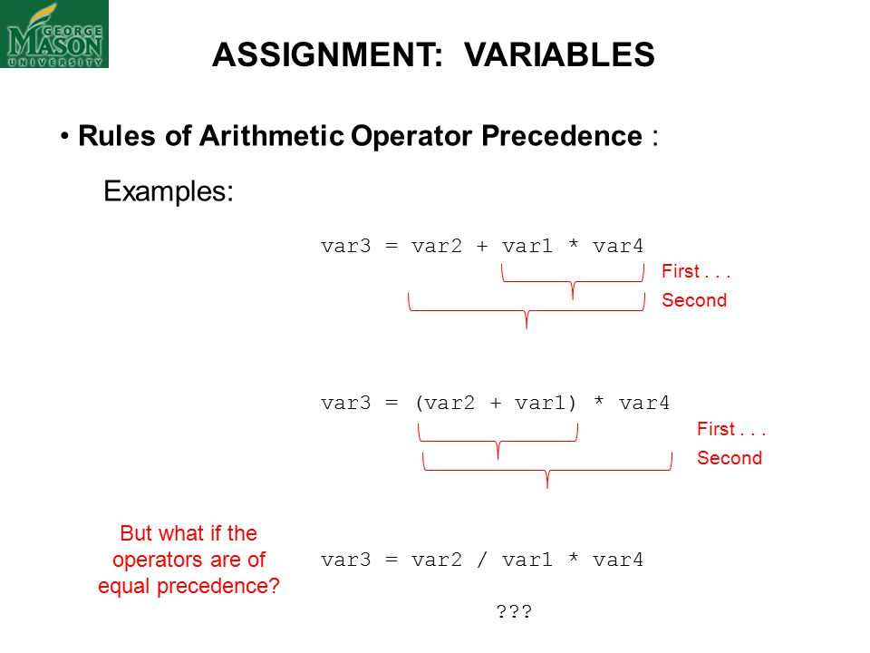 Rules of Arithmetic Operator Precedence : Examples: var3 = var2 + var1 * var4 var3 = (var2 + var1) * var4 var3 = var2 / var1 * var4 ??.