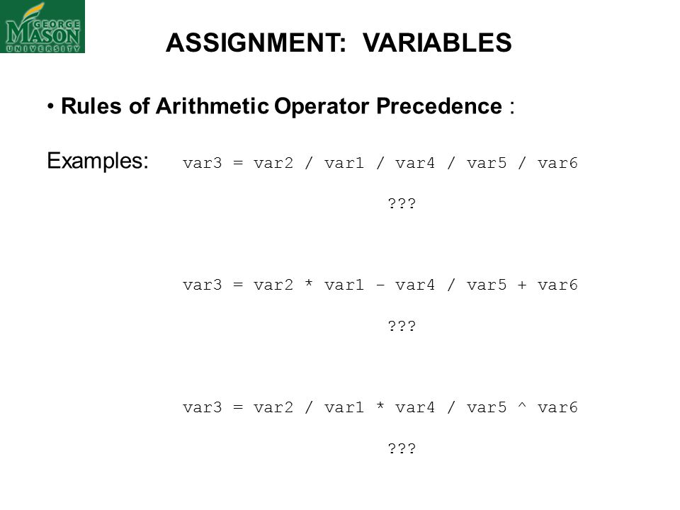 Rules of Arithmetic Operator Precedence : Examples: var3 = var2 / var1 / var4 / var5 / var6 .
