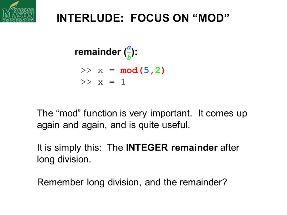 INTERLUDE: FOCUS ON MOD The mod function is very important.