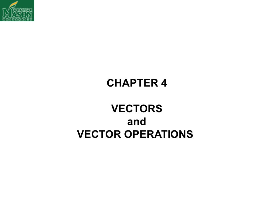 CHAPTER 4 VECTORS and VECTOR OPERATIONS