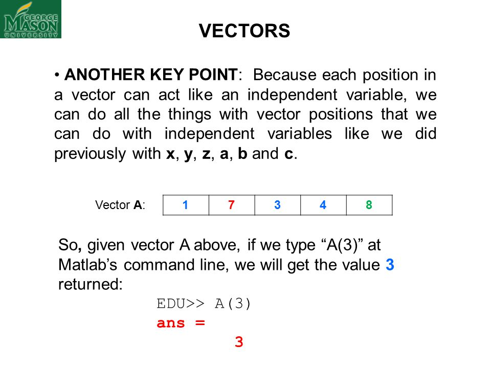 ANOTHER KEY POINT: Because each position in a vector can act like an independent variable, we can do all the things with vector positions that we can do with independent variables like we did previously with x, y, z, a, b and c.