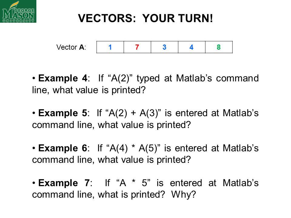 Example 4: If A(2) typed at Matlab's command line, what value is printed.