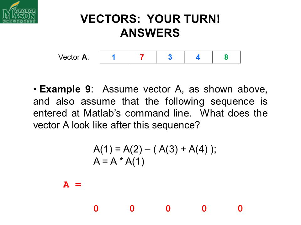 Example 9: Assume vector A, as shown above, and also assume that the following sequence is entered at Matlab's command line.