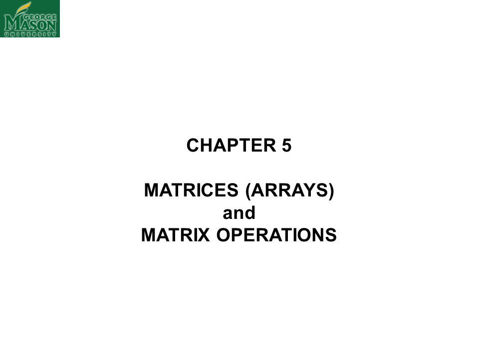 CHAPTER 5 MATRICES (ARRAYS) and MATRIX OPERATIONS