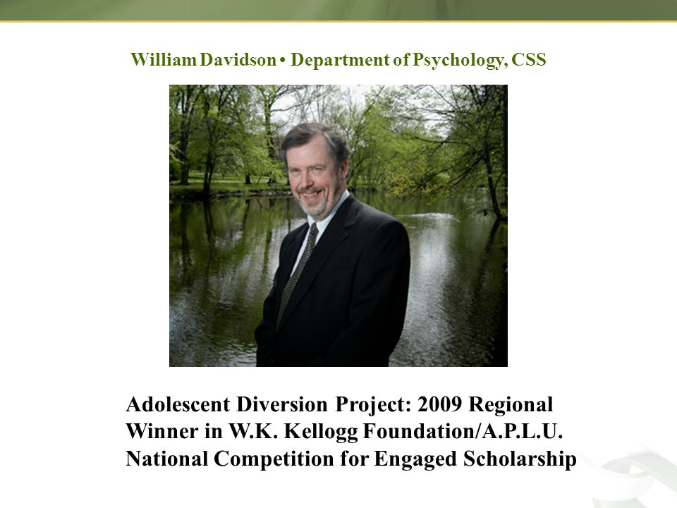 William Davidson Department of Psychology, CSS Adolescent Diversion Project: 2009 Regional Winner in W.K.
