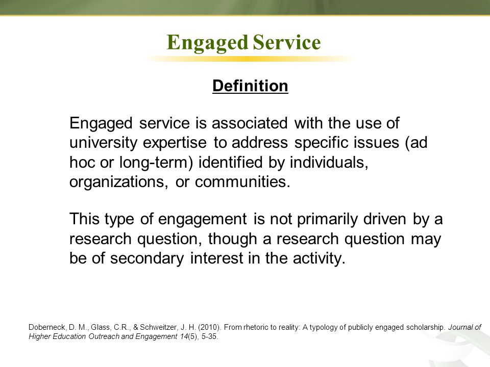 Engaged Service Definition Engaged service is associated with the use of university expertise to address specific issues (ad hoc or long-term) identified by individuals, organizations, or communities.