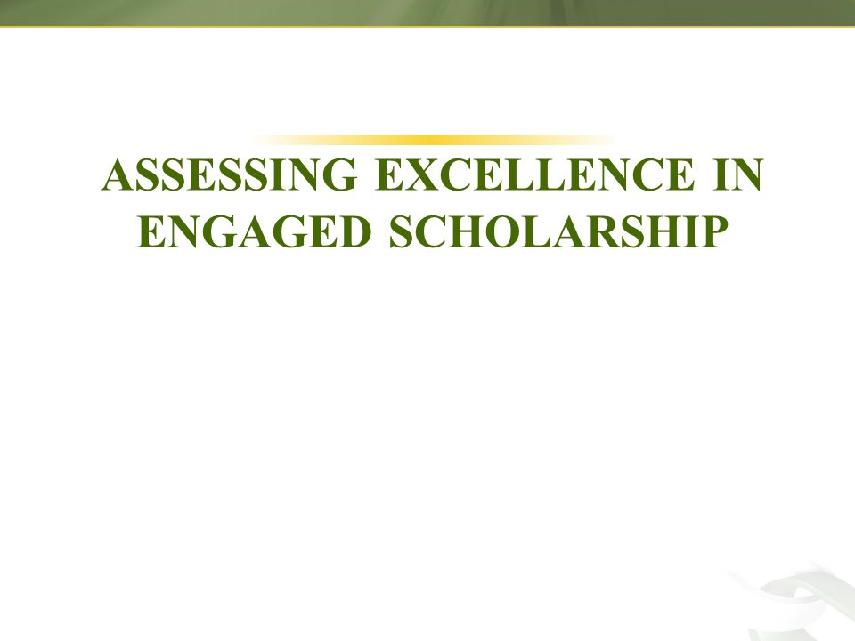 ASSESSING EXCELLENCE IN ENGAGED SCHOLARSHIP